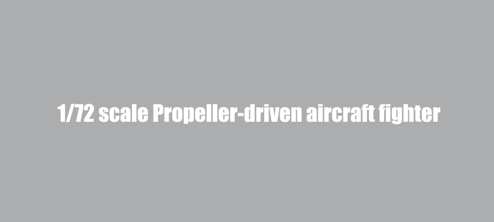 72nd scale Propeller aircraft fighter